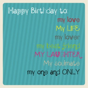 Happy-Birthday-to---my-love-My-LIFE-my-lover-my-best-friend-MY-LAUGHTER-My-soulmate-my-one-and-ONLY