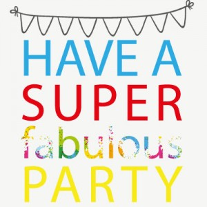 Have a super fabulous party