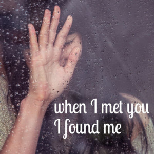 When I met you I found me