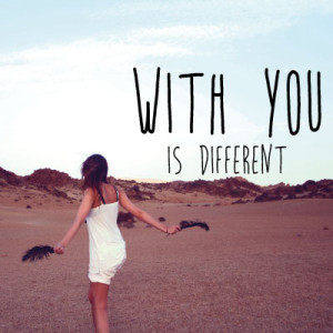 With you is different