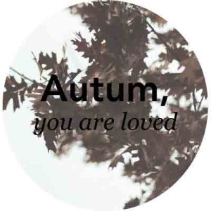 Autum,-you-are-loved