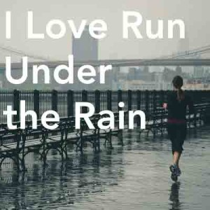 I-Love-Run--Under--the-Rain