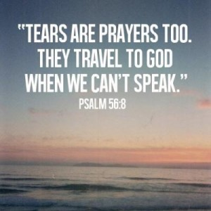 Tears are prayers too. they travel to god when we can't speak