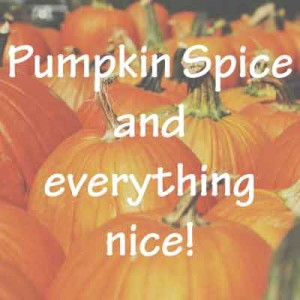 Pumpkin-Spice-and--everything-nice!