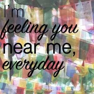 I'm feeling you near me everyday