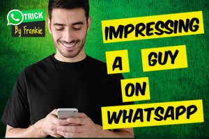 How to impress a guy on WhatsApp chat