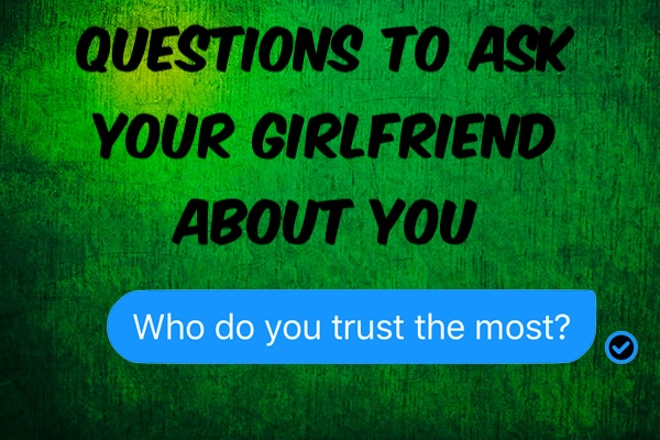 Questions to Ask Your Girlfriend About You
